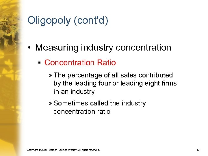 Oligopoly (cont'd) • Measuring industry concentration § Concentration Ratio Ø The percentage of all
