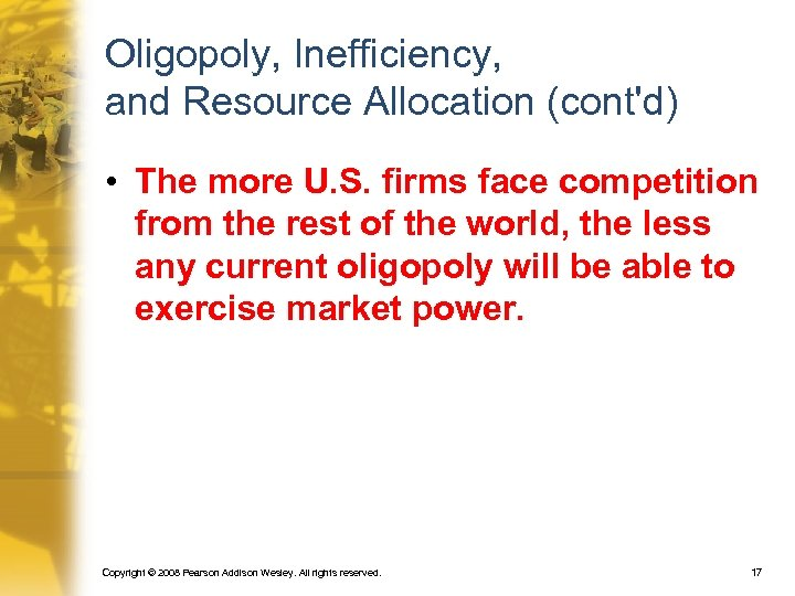 Oligopoly, Inefficiency, and Resource Allocation (cont'd) • The more U. S. firms face competition