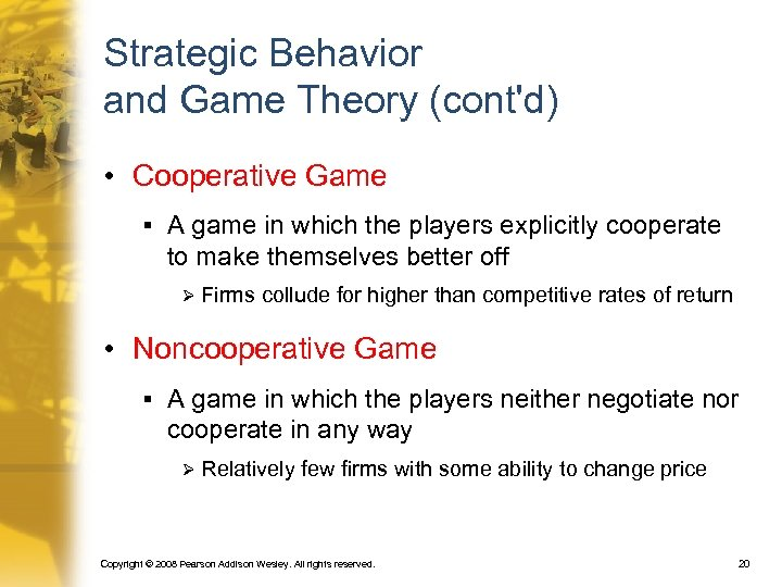 Strategic Behavior and Game Theory (cont'd) • Cooperative Game § A game in which