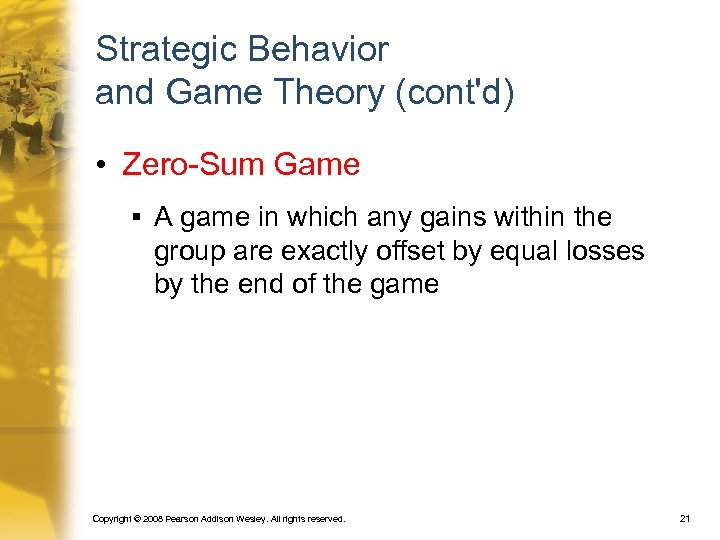 Strategic Behavior and Game Theory (cont'd) • Zero-Sum Game § A game in which