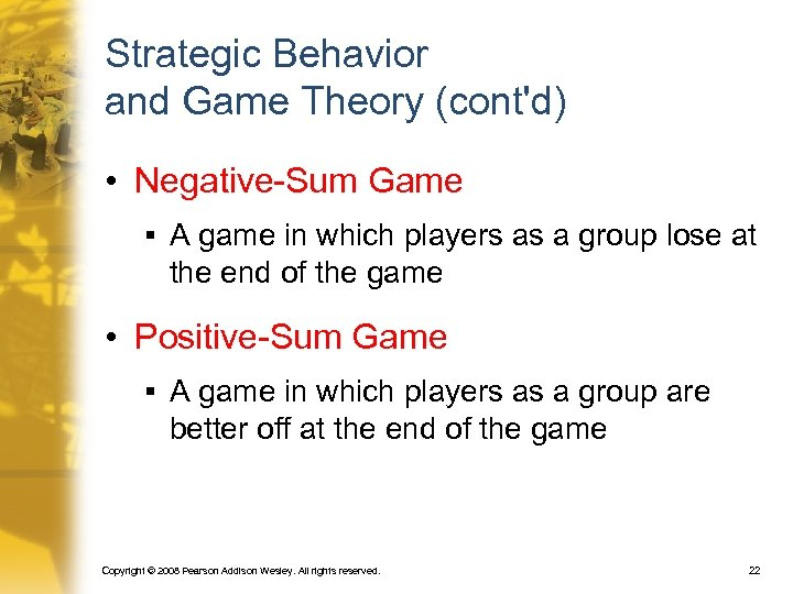 Strategic Behavior and Game Theory (cont'd) • Negative-Sum Game § A game in which