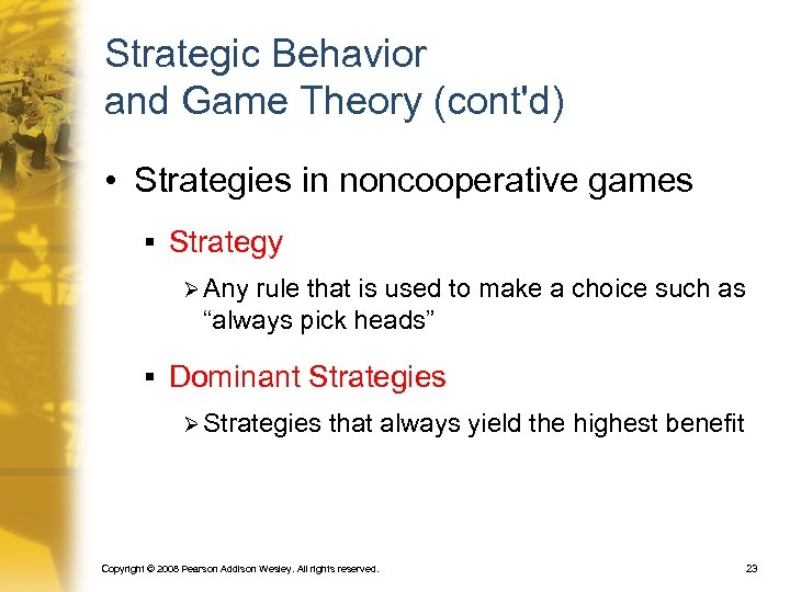 Strategic Behavior and Game Theory (cont'd) • Strategies in noncooperative games § Strategy Ø