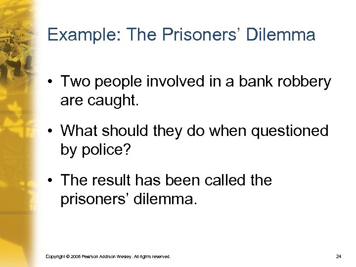 Example: The Prisoners' Dilemma • Two people involved in a bank robbery are caught.