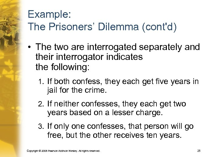 Example: The Prisoners' Dilemma (cont'd) • The two are interrogated separately and their interrogator