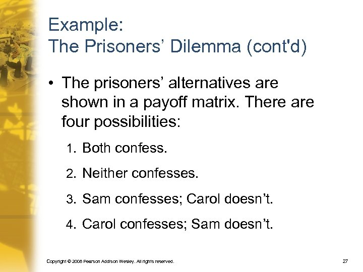 Example: The Prisoners' Dilemma (cont'd) • The prisoners' alternatives are shown in a payoff