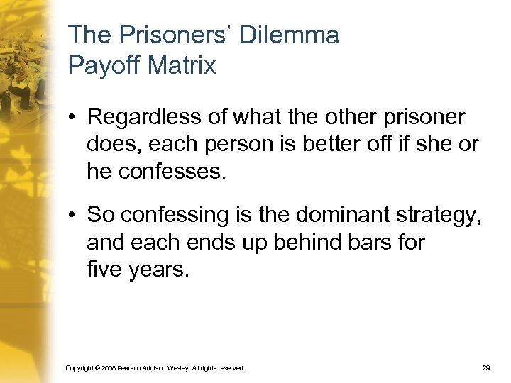 The Prisoners' Dilemma Payoff Matrix • Regardless of what the other prisoner does, each