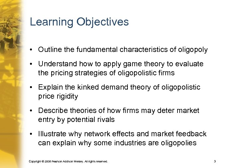 Learning Objectives • Outline the fundamental characteristics of oligopoly • Understand how to apply
