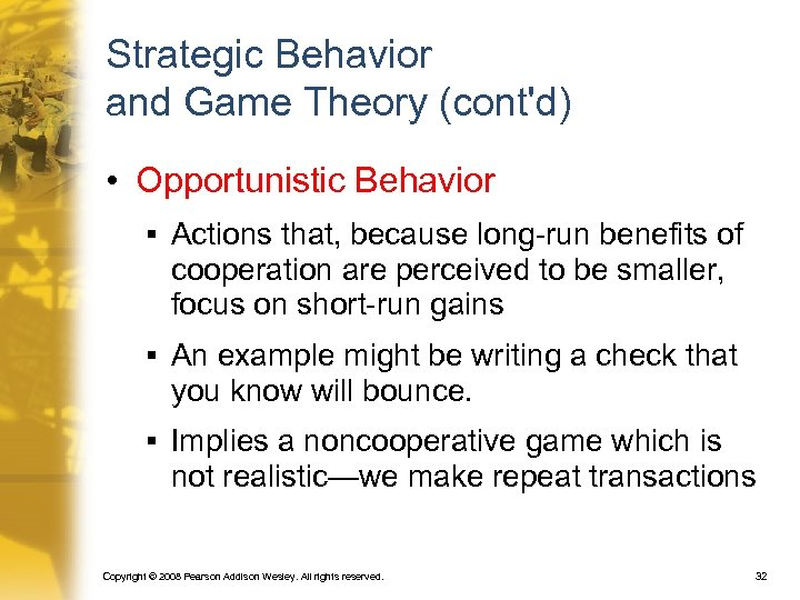 Strategic Behavior and Game Theory (cont'd) • Opportunistic Behavior § Actions that, because long-run