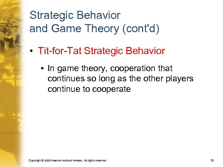 Strategic Behavior and Game Theory (cont'd) • Tit-for-Tat Strategic Behavior § In game theory,