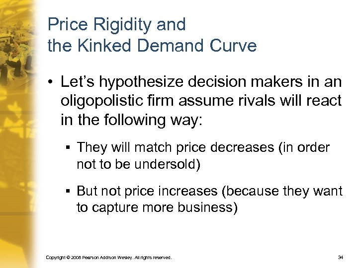 Price Rigidity and the Kinked Demand Curve • Let's hypothesize decision makers in an