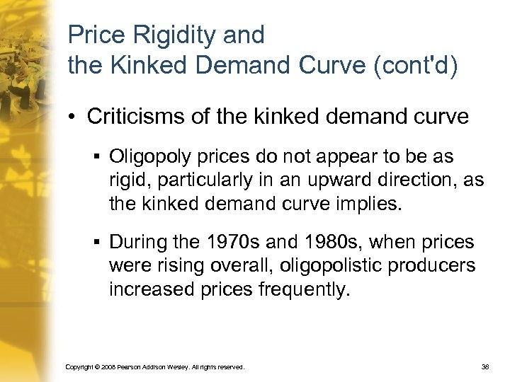 Price Rigidity and the Kinked Demand Curve (cont'd) • Criticisms of the kinked demand
