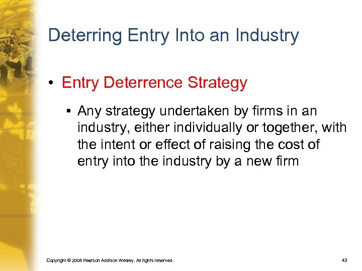 Deterring Entry Into an Industry • Entry Deterrence Strategy § Any strategy undertaken by