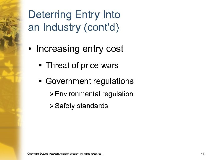 Deterring Entry Into an Industry (cont'd) • Increasing entry cost § Threat of price
