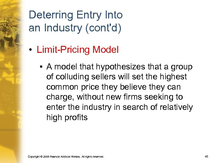 Deterring Entry Into an Industry (cont'd) • Limit-Pricing Model § A model that hypothesizes
