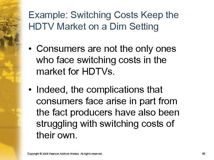 Example: Switching Costs Keep the HDTV Market on a Dim Setting • Consumers are