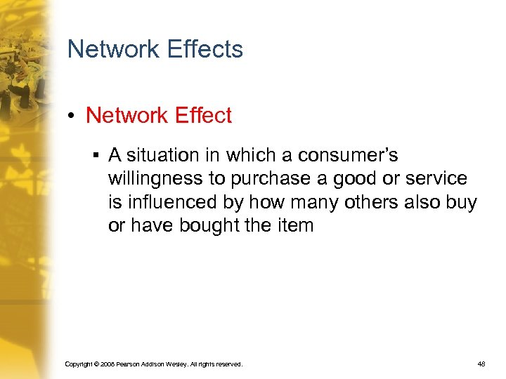 Network Effects • Network Effect § A situation in which a consumer's willingness to