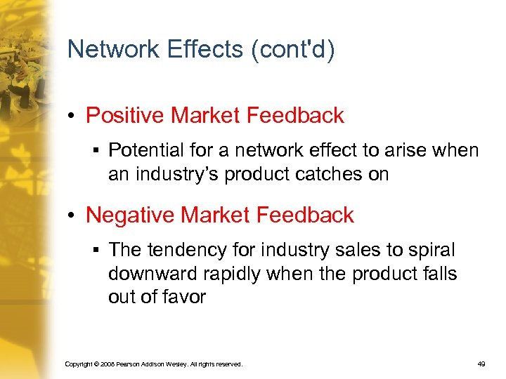 Network Effects (cont'd) • Positive Market Feedback § Potential for a network effect to