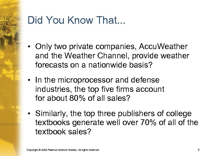 Did You Know That. . . • Only two private companies, Accu. Weather and
