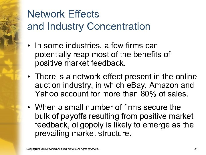 Network Effects and Industry Concentration • In some industries, a few firms can potentially