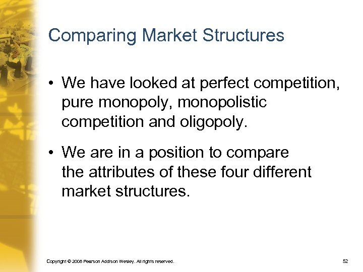Comparing Market Structures • We have looked at perfect competition, pure monopoly, monopolistic competition