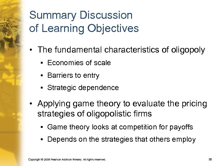 Summary Discussion of Learning Objectives • The fundamental characteristics of oligopoly § Economies of