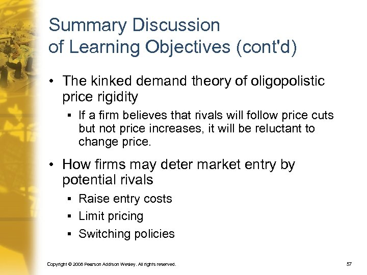 Summary Discussion of Learning Objectives (cont'd) • The kinked demand theory of oligopolistic price