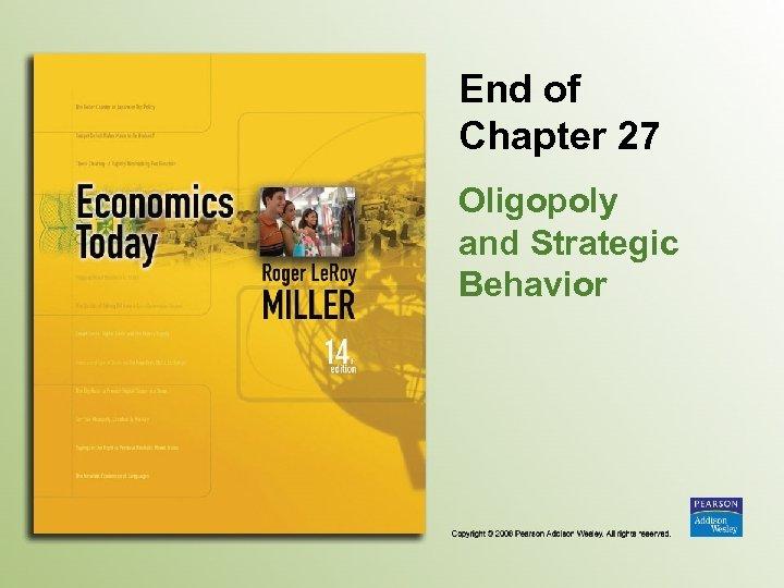 End of Chapter 27 Oligopoly and Strategic Behavior