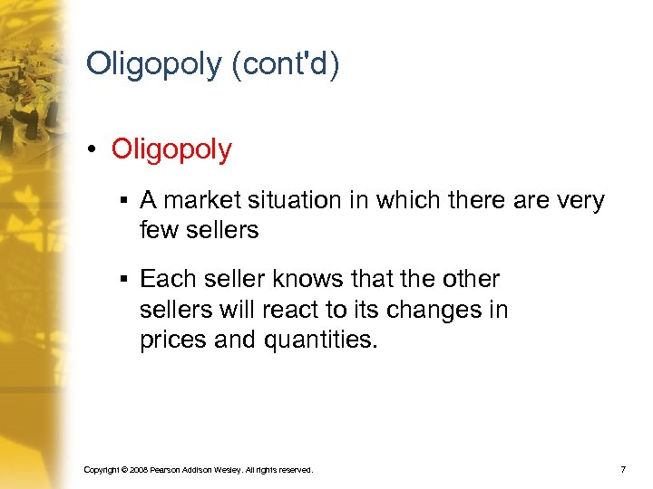 Oligopoly (cont'd) • Oligopoly § A market situation in which there are very few