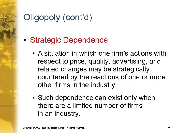Oligopoly (cont'd) • Strategic Dependence § A situation in which one firm's actions with