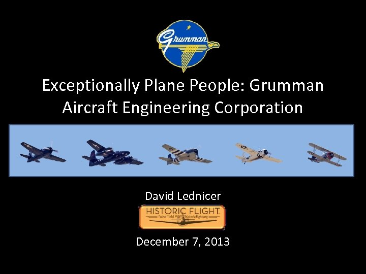 Exceptionally Plane People: Grumman Aircraft Engineering Corporation David Lednicer December 7, 2013