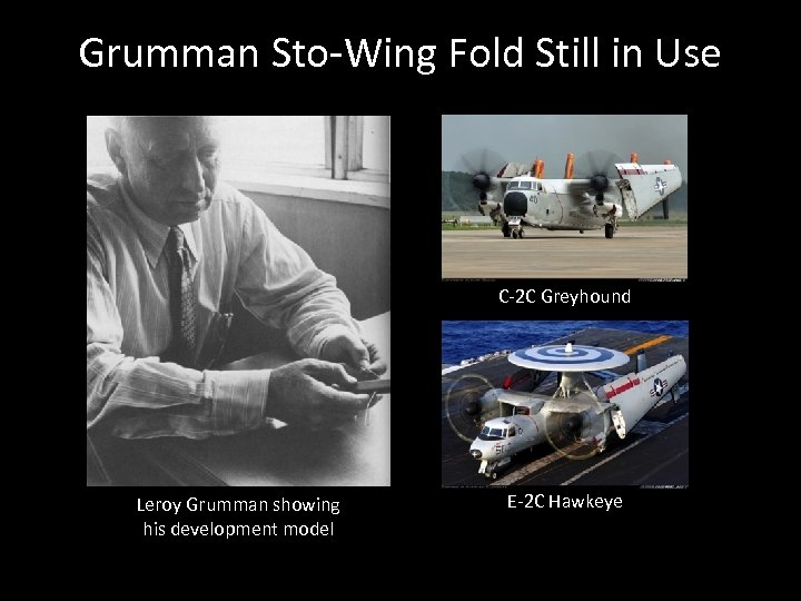 Grumman Sto-Wing Fold Still in Use C-2 C Greyhound Leroy Grumman showing his development
