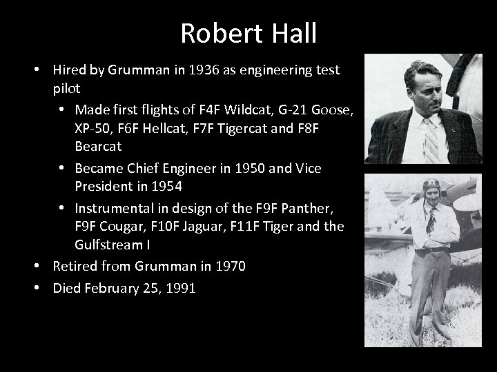 Robert Hall • Hired by Grumman in 1936 as engineering test pilot • Made