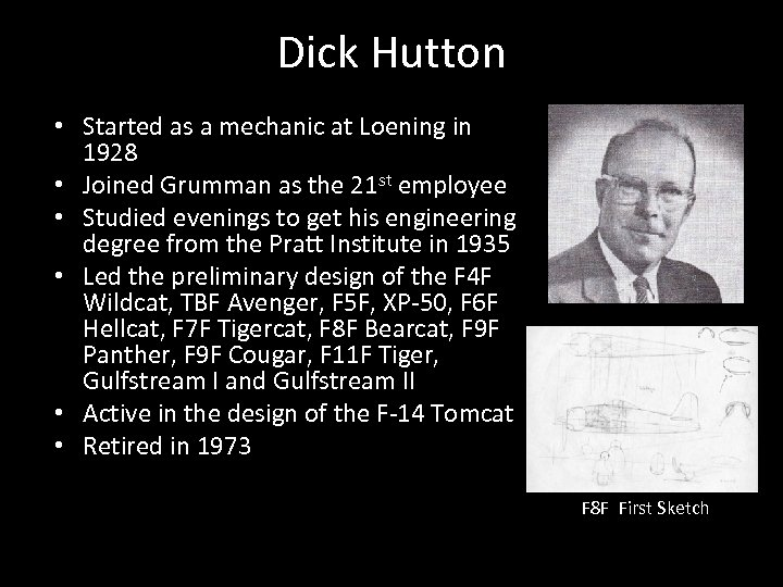 Dick Hutton • Started as a mechanic at Loening in 1928 • Joined Grumman