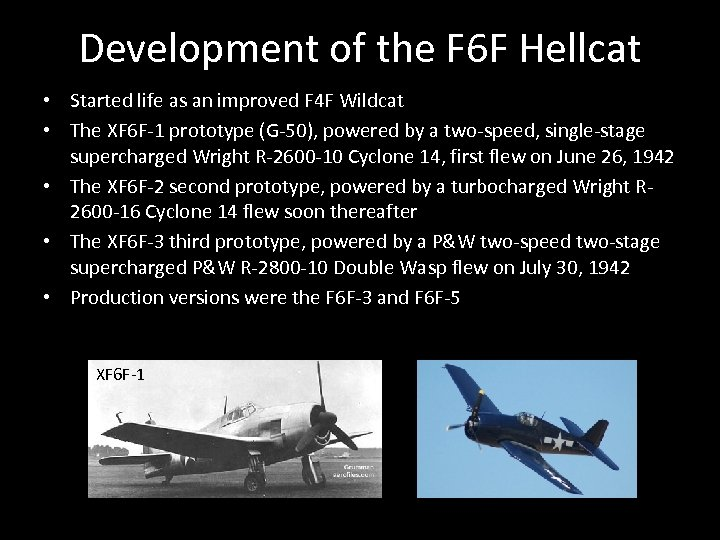 Development of the F 6 F Hellcat • Started life as an improved F