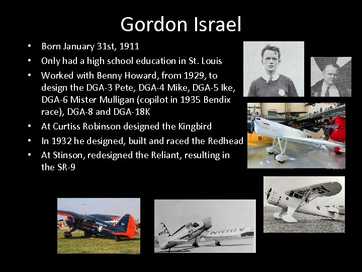 Gordon Israel • Born January 31 st, 1911 • Only had a high school