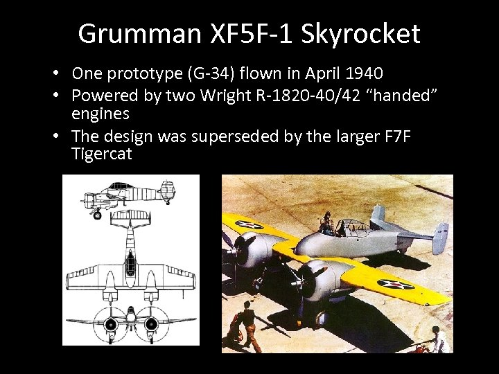 Grumman XF 5 F-1 Skyrocket • One prototype (G-34) flown in April 1940 •