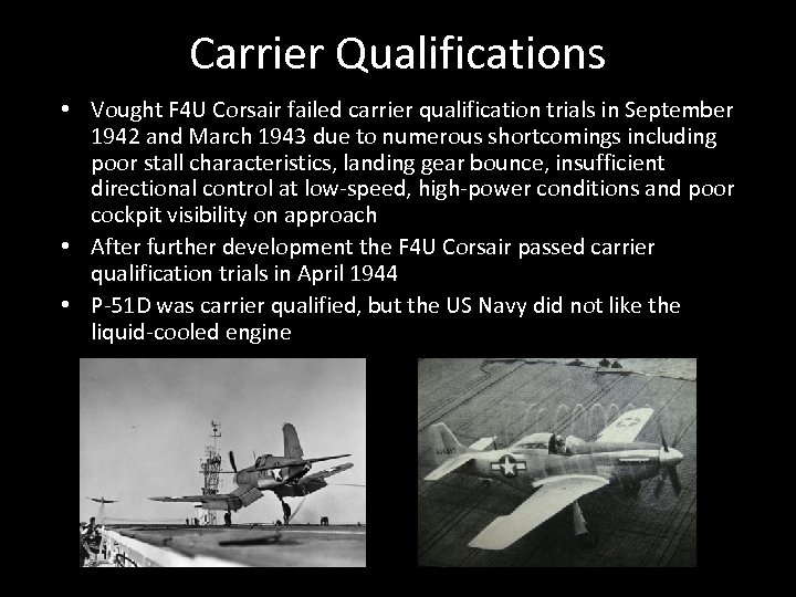 Carrier Qualifications • Vought F 4 U Corsair failed carrier qualification trials in September