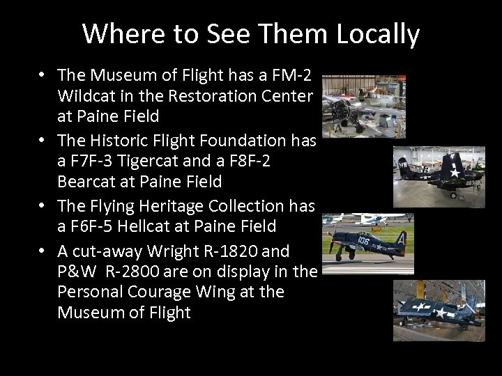 Where to See Them Locally • The Museum of Flight has a FM-2 Wildcat