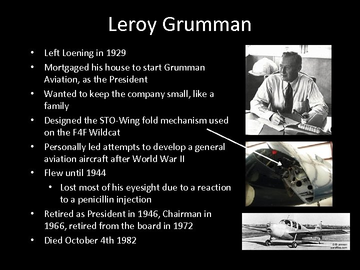 Leroy Grumman • Left Loening in 1929 • Mortgaged his house to start Grumman