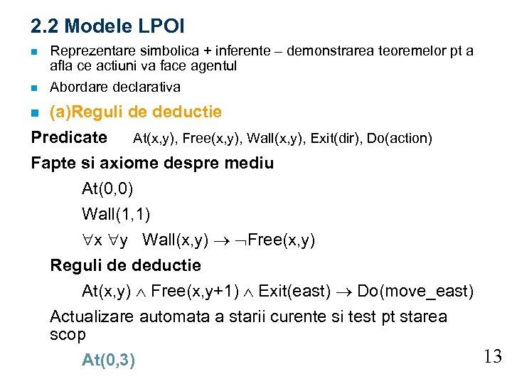 2. 2 Modele LPOI n n Reprezentare simbolica + inferente – demonstrarea teoremelor pt