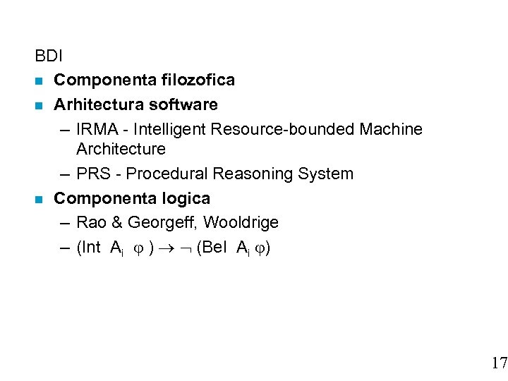 BDI n Componenta filozofica n Arhitectura software – IRMA - Intelligent Resource-bounded Machine Architecture