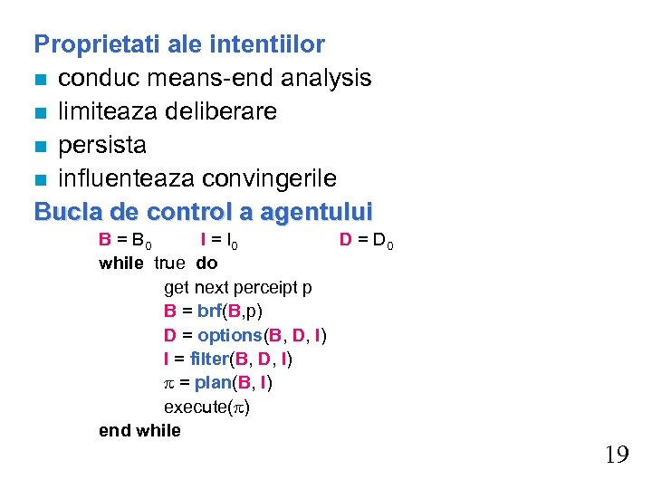 Proprietati ale intentiilor n conduc means-end analysis n limiteaza deliberare n persista n influenteaza