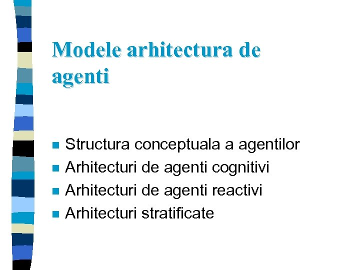 Modele arhitectura de agenti n n Structura conceptuala a agentilor Arhitecturi de agenti cognitivi