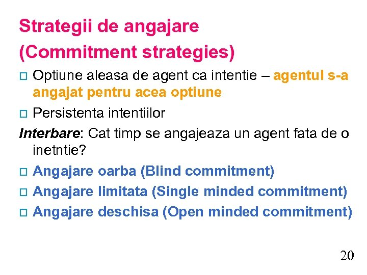 Strategii de angajare (Commitment strategies) Optiune aleasa de agent ca intentie – agentul s-a