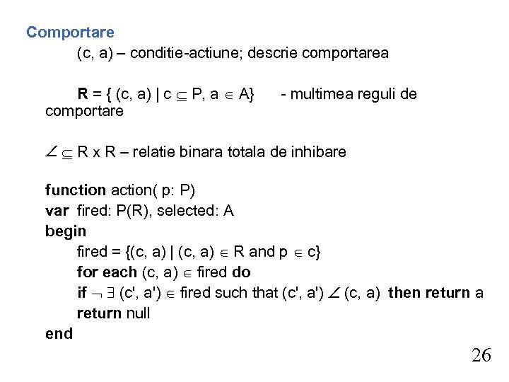 Comportare (c, a) – conditie-actiune; descrie comportarea R = { (c, a)   c