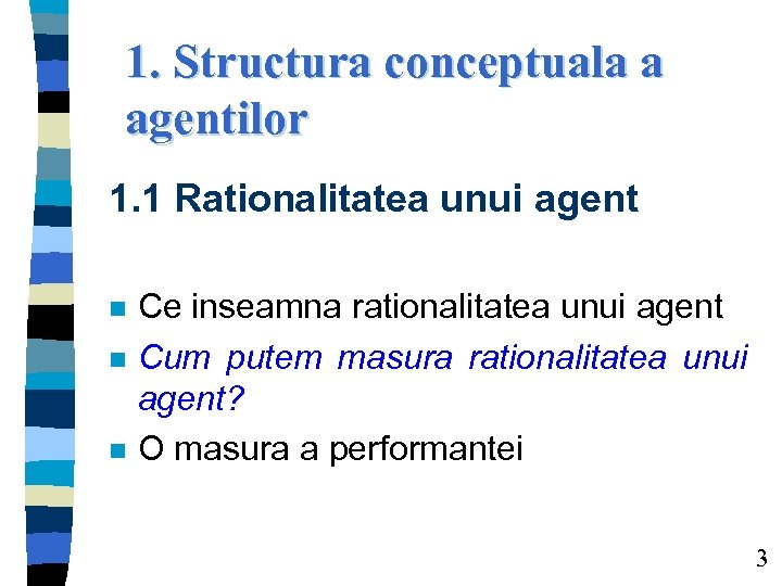 1. Structura conceptuala a agentilor 1. 1 Rationalitatea unui agent n n n Ce