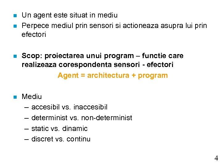 n n Un agent este situat in mediu Perpece mediul prin sensori si actioneaza