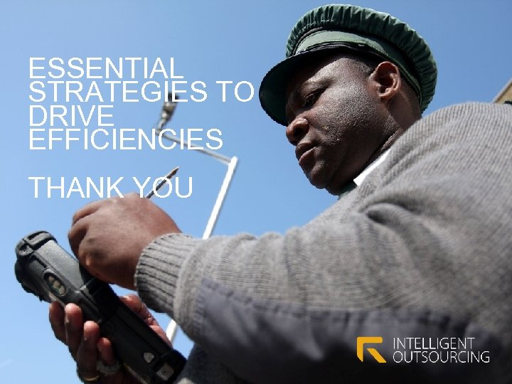 ESSENTIAL STRATEGIES TO DRIVE EFFICIENCIES THANK YOU
