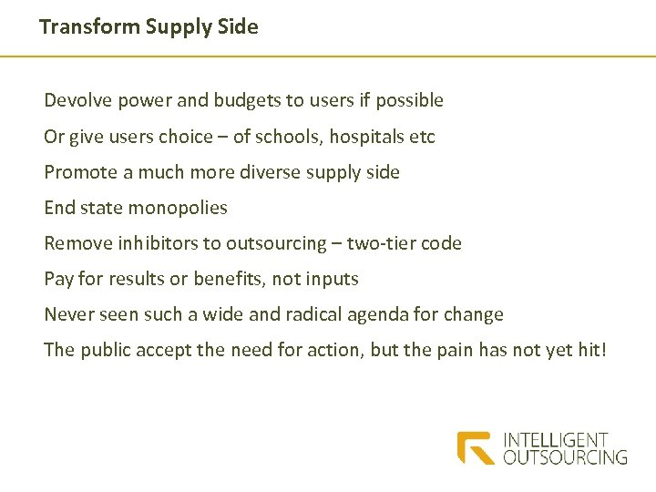 Transform Supply Side Devolve power and budgets to users if possible Or give users
