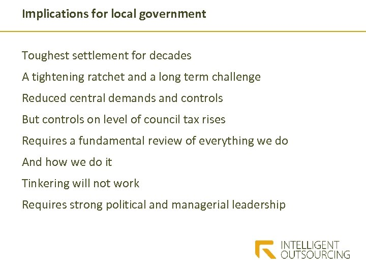 Implications for local government Toughest settlement for decades A tightening ratchet and a long